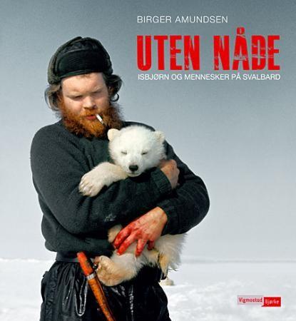 Birger Amundsen: Uten nåde, Isbjørn og mennesker på Svalbard