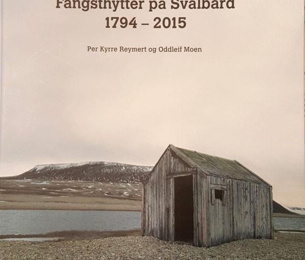 Per Kyrre Reymert og Oddleif Moen: Fangsthytter på Svalbard 1794-2015
