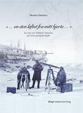 Morten Smelror: En reise over Polhavet i Nansens og Frams geologiske fotefar